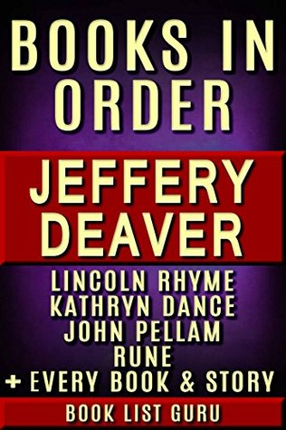 Jeffery Deaver Books in Order: Lincoln Rhyme series, Lincoln Rhyme short stories, Kathryn Dance series, John Pellam series, all short stories, standalone ... and nonfiction. (Series Order Book 32)