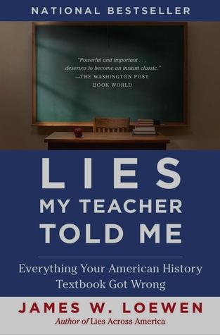 Lies My Teacher Told Me by James W. Loewen