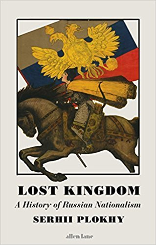 Lost Kingdom A History of Russian Nationalism from Ivan the Great to Vladimir Putin