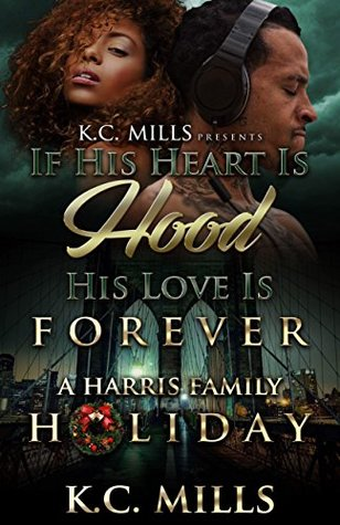 If His Heart is Hood, His Love is Forever by K.C. Mills