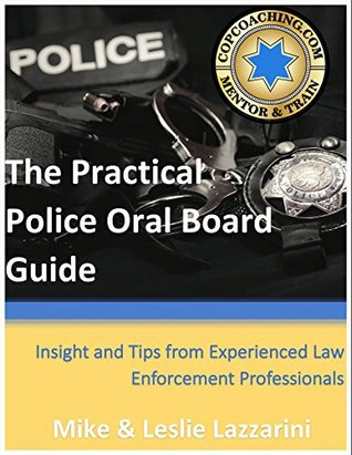 COPCOACHING.COM - The Practical Police Oral Board Guide: Insight and Tips from Experienced Law Enforcement Professionals