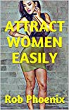 ATTRACT WOMEN EASILY: SEDUCTION, DAYGAME & HOW TO TALK TO GIRLS: Available to download on amazon kindle. Attract women with this seduction guide.Seduction secrets and attraction explained for men