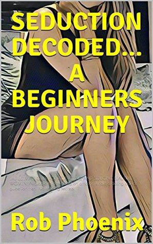 SEDUCTION DECODED... A BEGINNERS JOURNEY: THE ULTIMATE GUIDE FOR ATTRACTING AND SEDUCING BEAUTIFUL WOMEN. Available to download on amazon kindle a dating advice guide for men. Pua training secrets.