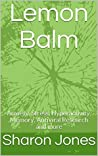 Lemon Balm: Anxiety, Stress, Hyperactivity, Memory, Antiviral Research and more