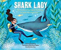 Shark Lady: The True Story of How Eugenie Clark Became the Ocean's Most Fea: The True Story of How Eugenie Clark Became the Ocean's Most Fearless Scientist