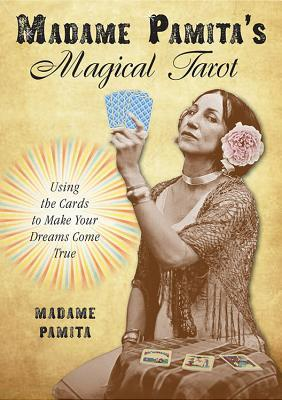 Madame Pamita's Magical Tarot Using the Cards to Make Your Dreams Come True