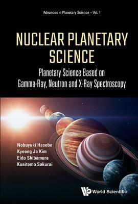 Nuclear Planetary Science Planetary Science Based On Gamma-ray, Neutron And X-ray Spectroscopy