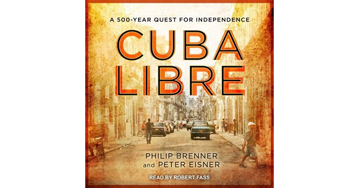Cuba Libre A 500-Year Quest for Independence