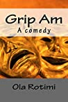 Grip Am: A Nigerian Comedy