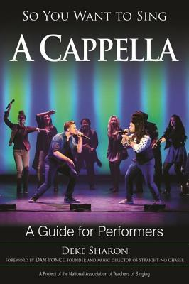 So You Want to Sing A Cappella A Guide for Performers