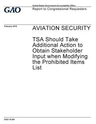 Aviation Security: Tsa Should Take Additional Action to Obtain Stakeholder Input When Modifying the Prohibited Items List