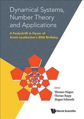 Dynamical Systems, Number Theory And Applications A Festschrift In Honor Of Armin Leutbecher's 80th Birthday