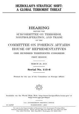 Hezbollah?s Strategic Shift: A Global Terrorist Threat: Hearing Before the Subcommittee on Terrorism, Nonproliferation, and Trade of the Committee on Foreign Affairs, House of Representatives, One Hundred Thirteenth Congress, First Session, March 20, 20