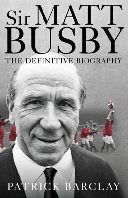 Sir Matt Busby  The Definitive Biography
