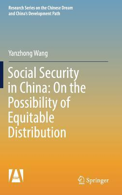 Social Security in China On the Possibility of Equitable Distribution in the Middle Kingdom