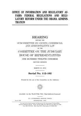 Office of Information and Regulatory Affairs: Federal Regulations and Regulatory Reform Under the Obama Administration