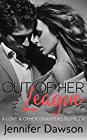 Out of Her League (Love & Other Disasters Book 2)