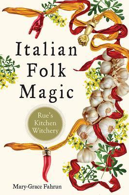 Italian Folk Magic Rue's Kitchen Witchery