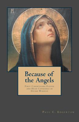 Because of the Angels: First Corinthians Eleven and Head Coverings in Divine Worship