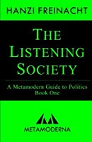 The Listening Society: A Metamodern Guide to Politics, Book One
