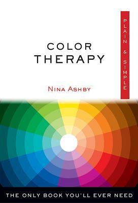 Color Therapy Plain  Simple: The Only Book You'll Ever Need