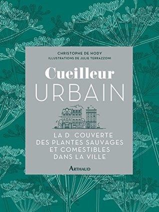 Cueilleur urbain. À la découverte des plantes sauvages et comestibles dans la ville (LA TRAVERSEE DE)