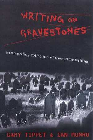 Writing on Gravestones: A Compelling Collection of True-Crime Writing