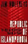 Republic of Islamophobia by James Wolfreys