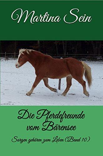 Die Pferdefreunde vom Bärensee: Sorgen gehören zum Leben Martina Sein