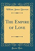 The Empire of Love (Classic Reprint)