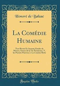 La Com�die Humaine: Text R�vis� Et Annot�; Etudes de Moeurs; Sc�nes de la Vie Parisienne, V, Les Parents Pauvres; I. La Cousine Bette