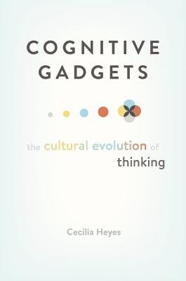 Cognitive Gadgets The Cultural Evolution of Thinking