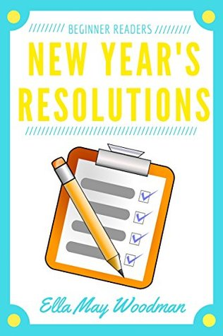 New Year's Resolutions for Beginner Readers by Ella May Woodman