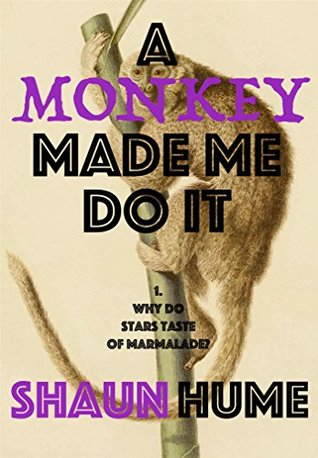 A Monkey Made Me Do It by Shaun Hume