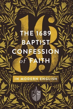 The 1689 Baptist Confession of Faith in Modern English by Stan Reeves