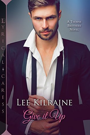 Give it Up (The Thorne Brothers, #1)