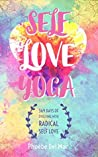 Self Love Yoga: 369 Days of Evolving with Radical Self Love