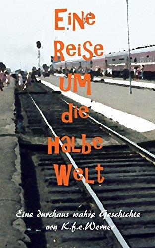 Eine Reise um die halbe Welt: Eine durchaus wahre Geschichte  by  K.f.e.Werner