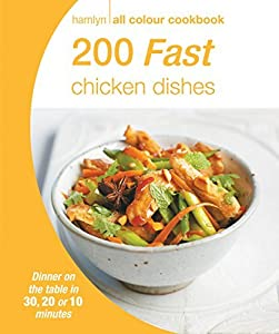 Hamlyn All Colour Cookery: 200 Fast Chicken Dishes: Hamlyn All Colour Cookbook
