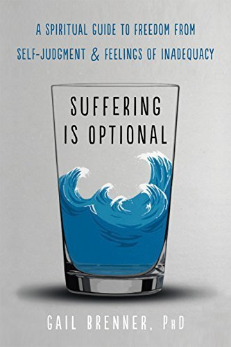 Suffering Is Optional A Spiritual Guide to Freedom from Self-Judgment and Feelings of Inadequacy