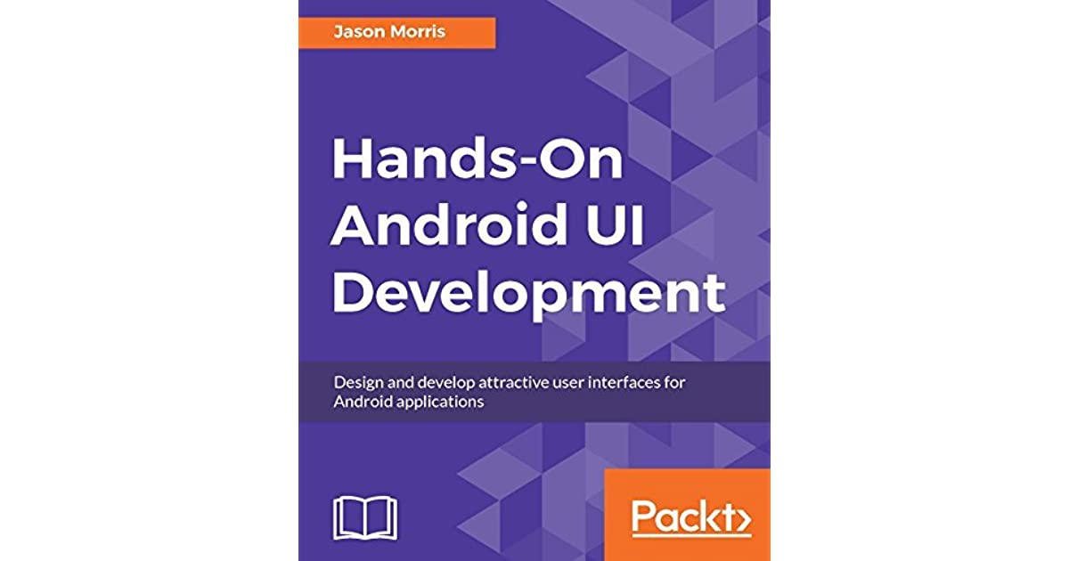 Hands-On Android UI Development: Design and develop attractive user