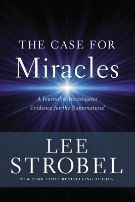 A Journalist Investigates Evidence for the Supernatural  - Lee Strobel