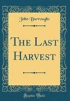 The Last Harvest (Classic Reprint)