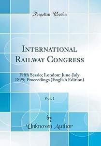 International Railway Congress, Vol. 1: Fifth Sessio; London: June-July 1895; Proceedings (English Edition)