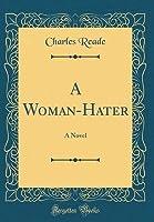 A Woman-Hater: A Novel (Classic Reprint)
