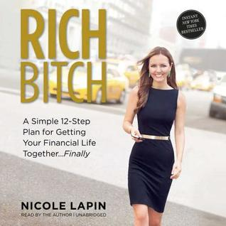 Rich Bitch: A Simple 12-Step Plan to Decoding Financial Jargon and Having the Life You Want