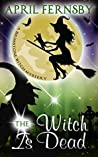 The Witch Is Dead (Brimstone Witch Mystery #9)