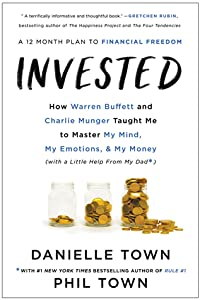 Invested: How Warren Buffett and Charlie Munger Taught Me to Master My Mind, My Emotions, and My Money