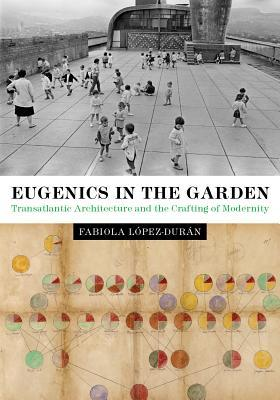 Eugenics in the Garden: Transatlantic Architecture and the Crafting of Modernity