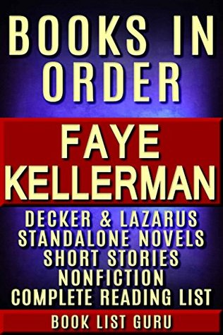 Faye Kellerman Books in Order: Peter Decker and Rina Lazarus series, all short stories, standalone novels, nonfiction, and a Faye Kellerman biography. (Series Order Book 58)